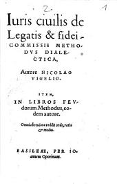 Iuris civilis de Legatis et fidei commissis methodus dialectica: Item in libros feudorum methodus