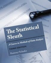 The Statistical Sleuth: A Course in Methods of Data Analysis: Edition 3