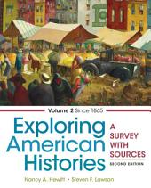 Exploring American Histories, Volume 2: A Survey with Sources, Edition 2