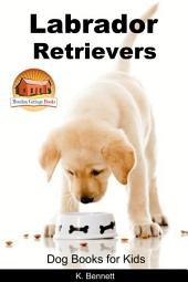 Labrador Retrievers - Dog Books for Kids