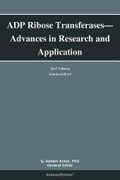 ADP Ribose Transferases—Advances in Research and Application: 2013 Edition: ScholarlyBrief