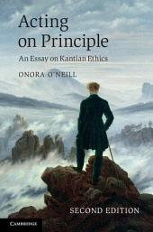 Acting on Principle: An Essay on Kantian Ethics, Edition 2