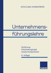 Unternehmensführungslehre: Einführung Entscheidungslogik Soziale Komponenten, Ausgabe 8