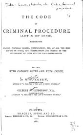 The Code of Criminal Procedure (Act X of 1882): Together with Rulings, Circular Orders, Notifications, Etc. ...