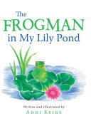 The Frogman in My Lily Pond