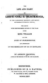 The Life and Diary of Lieut. Col. J. Blackader: Of the Cameronian Regiment, and Deputy Governor of Stirling Castle