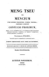 Meng Tseu vel Mencium inter sinenses philosophos, ingenio, doctrina, nominisque claritate Confucio proximum, edidit, ... illustravit Stanislaus Julien. Pars prior [-posterior]: Volume 2