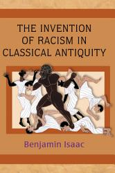 The Invention Of Racism In Classical Antiquity Book PDF
