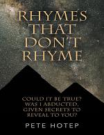 Rhymes That Don't Rhyme: Could It Be True? Was I Abducted, Given Secrets to Reveal to You?