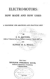 Electro-motors: how Made and how Used: A Handbook for Amateurs and Practical Men