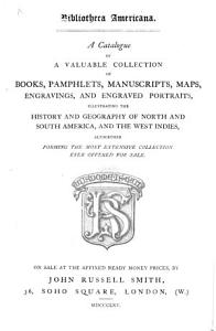 Bibliotheca Americana  A Catalogue of a Valuable Collection of Books     Manuscripts  Maps     Illustrating     America  Etc PDF