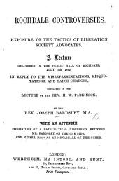 Rochdale Controversies: exposure of the tactics of Liberation Society advocates. A lecture delivered ... in reply to the misrepresentations, misquotations, and false charges, contained in the lecture of the Rev. H. W. Parkinson ... With an appendix consisting of a catechetical discussion between Mr. Bardsley on the one side, and Messrs. Browne and Snashall on the other