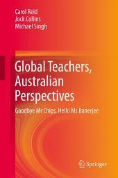 Global Teachers, Australian Perspectives: Goodbye Mr Chips, Hello Ms Banerjee