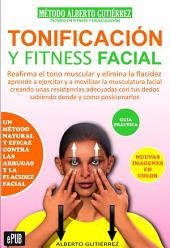 TONIFICACIÓN Y FITNESS FACIAL: Un método natural y eficaz contra las arrugas y la flacidez facial