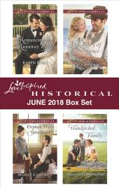 Love Inspired Historical June 2018 Box Set: Romancing the Runaway Bride\A Cowboy of Convenience\Orphan Train Sweetheart\Handpicked Family