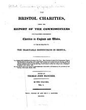 The Bristol charities: being the report of the commissioners for inquiring concerning charities in England and Wales, so far as relates to the charitable institutions in Bristol, Volume 1