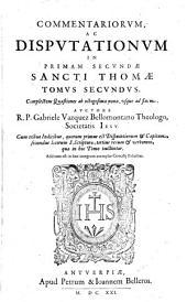 Commentaria ac disputationes: cum tribus indicibus, .... Complectens quaestiones ab octogesima nona, usque ad finem, Volume 2, Issue 2