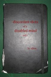 discordant thots of a disabled mind, vol.i