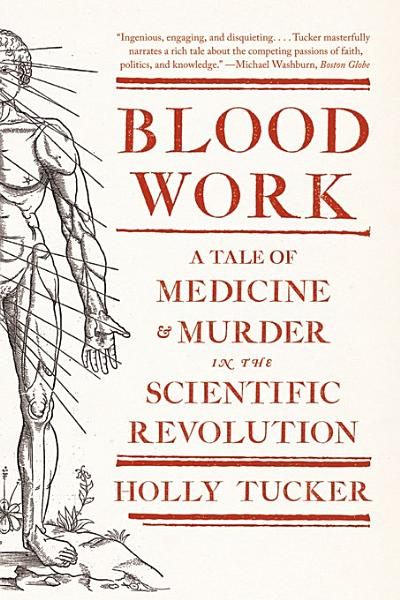 Download Blood Work  A Tale of Medicine and Murder in the Scientific Revolution Book