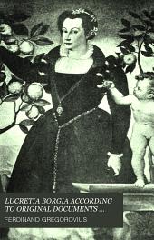 LUCRETIA BORGIA ACCORDING TO ORIGINAL DOCUMENTS AND CORRESPONDECE OF HER DAY