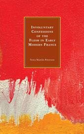 Involuntary Confessions of the Flesh in Early Modern France