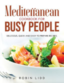 Mediterranean Cookbook for Busy People: Delicious, Quick And Easy to Prepare Recipes.