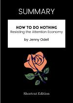 SUMMARY - How To Do Nothing: Resisting The Attention Economy By Jenny Odell