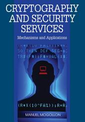 Cryptography and Security Services: Mechanisms and Applications: Mechanisms and Applications