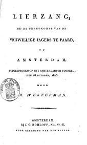 Lierzang bij de terugkomst van de vrijwillige jagers te paard, te Amsterdam: uitgesproken op het Amsterdamsch tooneel, den 26 october 1815