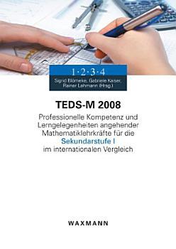 TEDS M 2008  Professionelle Kompetenz und Lerngelegenheiten angehender Mathematiklehrkr  fte f  r die Sekundarstufe I im internationalen Vergleich PDF