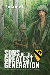 Sons of the Greatest Generation: Snapshots and Memories of Vietnam, October 1967 to October 1968