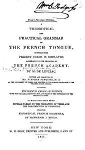 A Theoretical and Practical Grammar of the French Tongue: In which the Present Usage is Displayed Agreeably to the Decisions of the French Academy