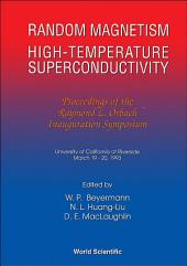 Random Magnetism, High-Temperature Superconductivity: Proceedings of the Raymond L Orbach Inauguration Symposium