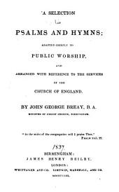 A Selection of Psalms and Hymns: Adapted Chiefly to Public Worship, and Arranged with Reference to the Services of the Church of England