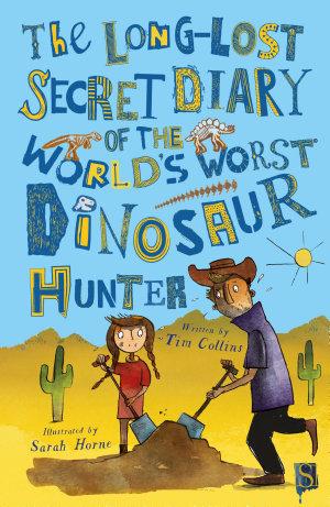 The Long Lost Secret Diary Of The World s Worst Dinosaur Hunter