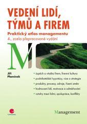 Vedení lidí, týmů a firem: Praktický atlas managementu - 4., zcela přepracované vydání