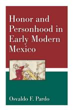 Honor and Personhood in Early Modern Mexico PDF