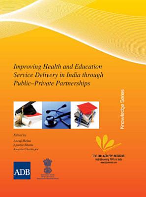 Improving Health and Education Service Delivery in India through Public   Private Partnerships