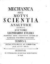 Mechanica sive motus scientia analytice exposita. (cum tabulis)- Petropoli, Acad. Imper. scient. 1736
