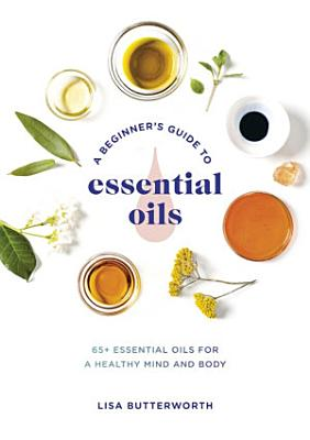 A Beginner s Guide to Essential Oils
