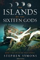 The Islands of the Sixteen Gods  Book 4  The City of the Swan Goddess PDF