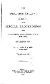 The Practice at Law: In Equity, and in Special Proceedings, in All the Courts of Record in the State of New York; with Appropriate Forms, Volume 6