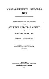 Massachusetts Reports: Cases Argued and Determined in the Supreme Judicial Court of Massachusetts, Volume 108