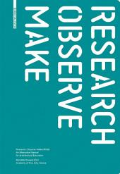 Research - Observe - Make: An Alternative Manual for Architectural Education