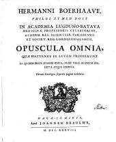 Hermanni Boerhaave ... Opuscula omnia, quae hactenus in lucem prodierunt