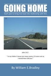 GOING HOME: God's plan to bring man back into relationship with Him.