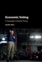 Economic Voting: A Campaign-Centered Theory