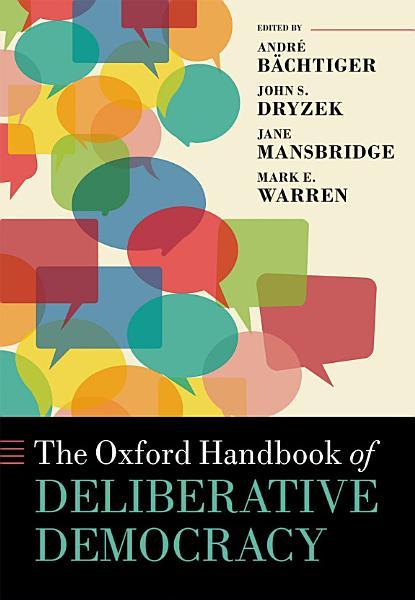 The Oxford Handbook of Deliberative Democracy