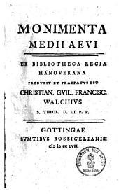 Monimenta medii aevi: ex Bibliotheca regia hanoveriana prodvxit et praefatvs est Christian