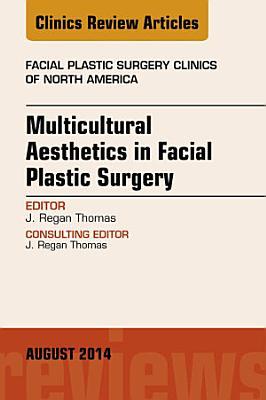 Multicultural Aesthetics in Facial Plastic Surgery, An Issue of Facial Plastic Surgery Clinics of North America,